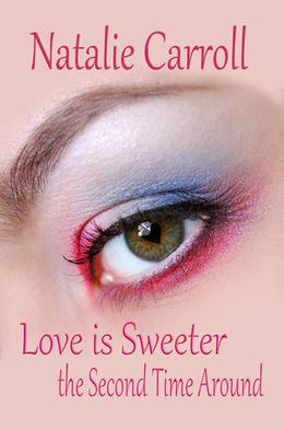 Love is Sweeter the Second Time Around by Natalie Carroll