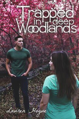 Trapped in Deep Woodlands by Lauren Hogue