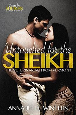 Untouched for the Sheikh: A Royal Billionaire Romance Novel by Annabelle Winters