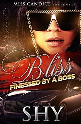 Bliss: Finessed By A Boss by Shy