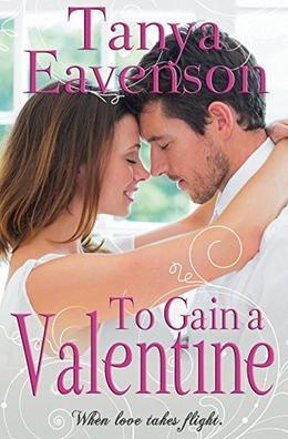 To Gain a Valentine: A Novella by Tanya Eavenson