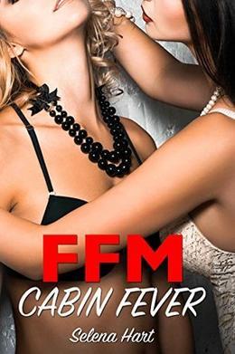 (Cuckquean) FFM Cabin Fever: Female Cuckold Lesbian seduction Romance by Selena Hart