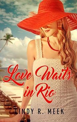 Love Waits in Rio by Cindy R. Meek