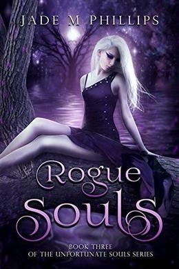 Rogue Souls  (Book 3)  (Unfortunate Souls Series) by Jade M. Phillips