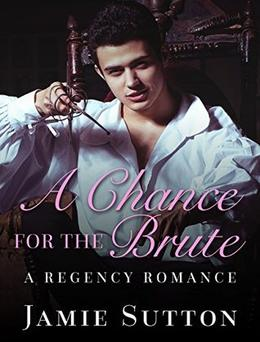 A Chance for the Brute: BBW Second Chance Billionaire Steamy Mature Young Adult Historical Regency Romance by Jamie Sutton