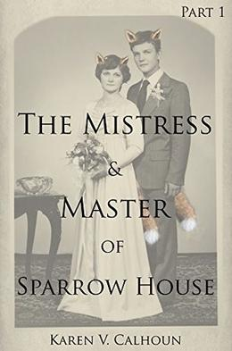 The Mistress and Master of Sparrow House by Karen V. Calhoun