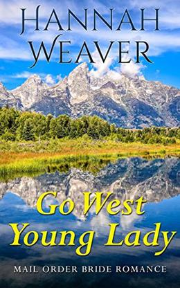 Go West Young Lady: Mail Order Bride Romance by Hannah Weaver