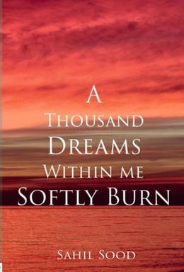 A Thousand Dreams Within Me Softly Burn by Sahil Sood