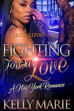 Fighting for Our Love: A New York Romance by Kelly Marie
