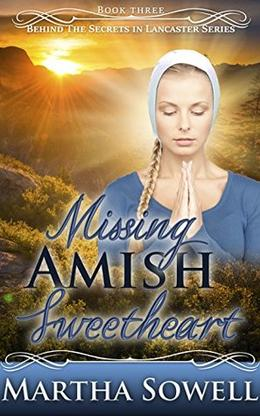 Missing Amish Sweetheart  (An Amish Romance Story)  (Behind The Secrets in Lancaster Series) by Martha Sowell