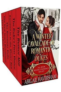 A Winter Cavalcade of Romantic Dukes: A 6-Book Regency Romance Box Set  (Regency Romance) by Abigail Haversham