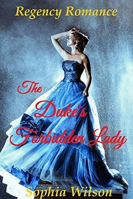 The Duke's Forbidden Lady  (Regency Romance) by Sophia Wilson