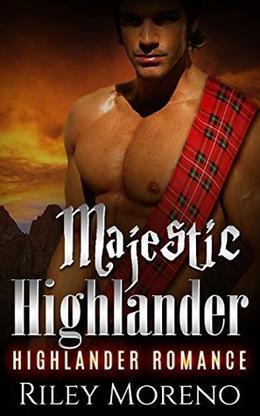 Majestic Highlander: Scottish Highlander Historical Alpha Male Romance by Riley Moreno
