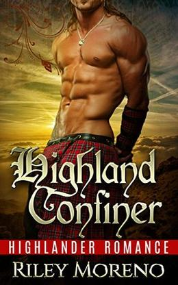 Highland Confiner: Highlander Romance - A Clean Romance Series by Riley Moreno
