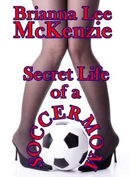 Secret Life of a Soccer Mom by Brianna Lee McKenzie