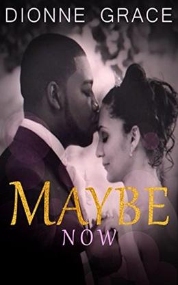Maybe Now by Dionne Grace