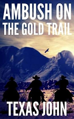 Ambush on the Gold Trail: Ride The Trail Western Adventure by Texas John