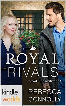 Royal Rivals  (The Royals of Monterra) by Rebecca Connolly