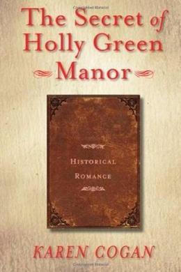 The Secret of Holly Green Manor by Karen Cogan