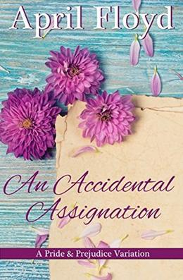 An Accidental Assignation: A Pride and Prejudice Variation Short Story by April Floyd, A Lady