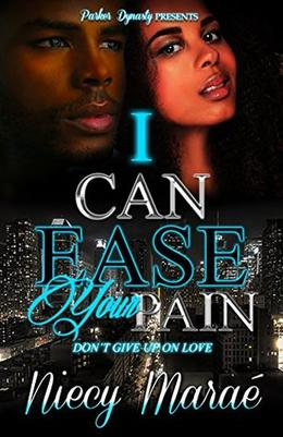 I Can Ease Your Pain: Don't Give Up On Love by Niecy Marae