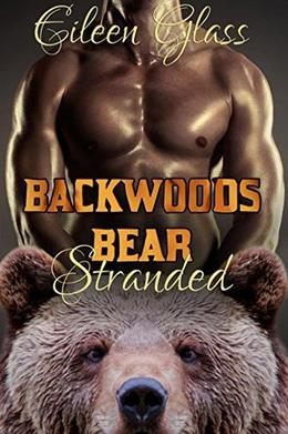 Backwoods Bear: Stranded  (M/M Bear Shifter Romance) by Eileen Glass