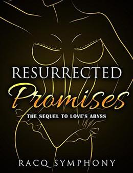 Ressurrected Promises: The Sequel to Love's Abyss by Racq Symphony
