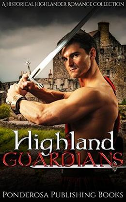 SCOTTISH ROMANCE: Highland Guardians by Ponderosa Publishing Books