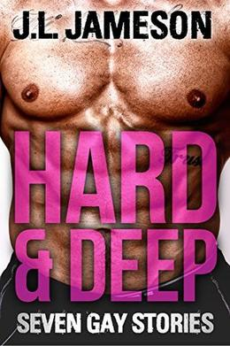 Hard and Deep: Seven Gay Stories by J.L. Jameson