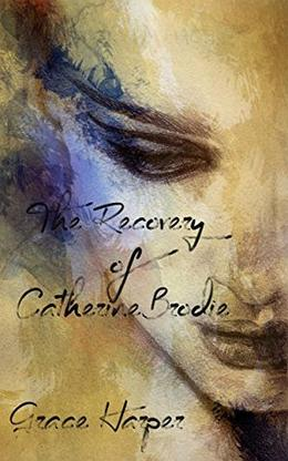 The Recovery of Catherine Brodie by Grace Harper