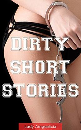 Dirty Short Stories: Adult Romance - Bedtime Romance Stories, Billionaire Romance, Highlander Romance, Western Romance, Mail Order Bride, Vikings, Highlander Romance Novels, XXX Short Story Anthology by Lady Aingealicia