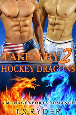 Taken by Two Hockey Dragons by T. S. Ryder