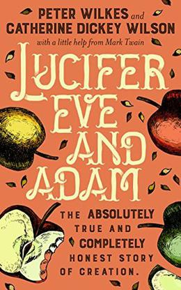 Lucifer Eve and Adam: the Absolutely True and Completely Honest Story of Creation by Peter Wilkes, Catherine Dickey Wilson