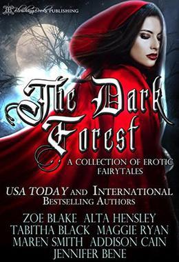 The Dark Forest: A Collection Of Erotic Fairytales by Zoe Blake, Alta Hensley, Tabitha Black, Maggie Ryan, Maren Smith, Addison Cain, Jennifer Bene