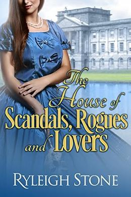 The House of Scandals, Rogues, and Lovers  (Historical Romance Novel) by Ryleigh Stone