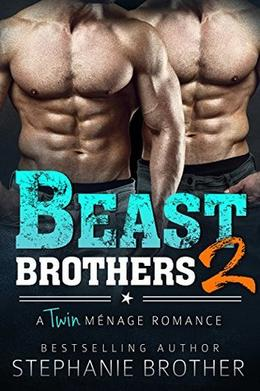 Beast Brothers 2: An MFM Twin Ménage Romance by Stephanie Brother