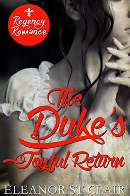 Regency Romance: The Duke's Joyful Return: Clean and Wholesome Historical Romance by Eleanor St Clair