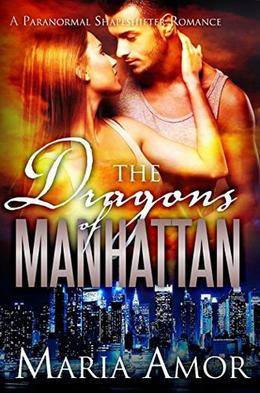 The Dragons Of Manhattan: A Paranormal Shapeshifter Romance by Maria Amor