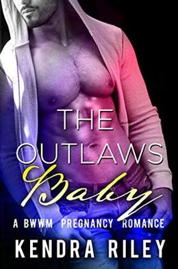 The Outlaw's Baby: A Bad Boy Pregnancy Romance by Kendra Riley