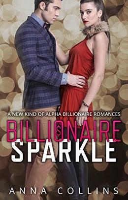 Billionaire Romance: Billionaire Sparkle: An Alpha Billionaire Romance Series by Anna Collins