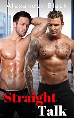 Straight Talk: m/m Straight To Gay Relationship Of Convenience by Alexander Black