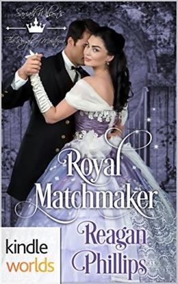 The Royals of Monterra: Royal Matchmaker  (Kindle Worlds Novella) by Reagan Phillips