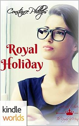 The Royals of Monterra: Royal Holiday  (Kindle Worlds Novella) by Constance Phillips