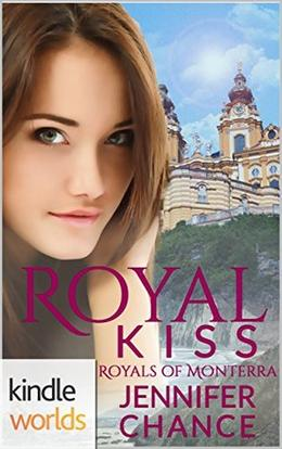 The Royals of Monterra: Royal Kiss  (Kindle Worlds Novella) by Jennifer Chance