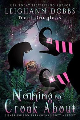 Nothing to Croak About by Leighann Dobbs, Traci Douglass