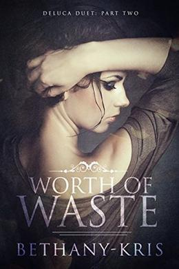 Worth of Waste by Bethany-Kris