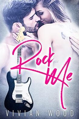 Rock Me: A Rockstar Romance by Vivian Wood
