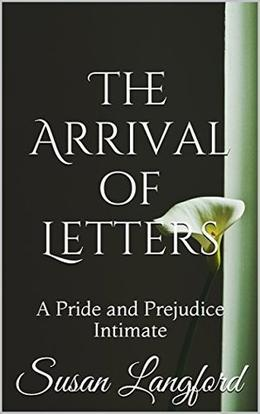 The Arrival of Letters: A Pride and Prejudice Intimate by Susan Langford, A Lady