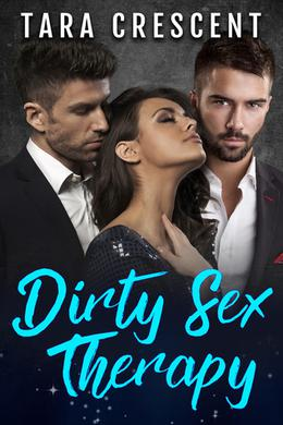 Dirty Sex Therapy by Tara Crescent