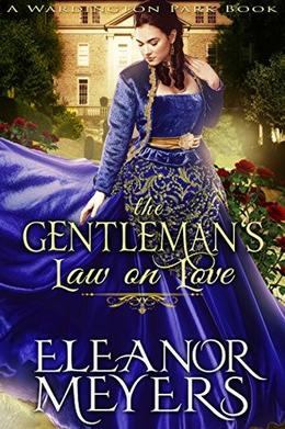 Regency Romance: The Gentleman's Law on Love  (A Wardington Park Book): The Elkins Brothers : Historical Romance by Eleanor Meyers